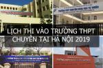 Chi tiết lịch tuyển sinh vào 10 các trường THPT chuyên tại Hà Nội năm 2019