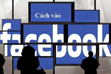 Hướng dẫn cách vào facebook khi bị chặn hiệu quả
