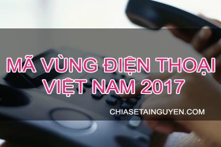 Bảng mã vùng điện thoại cố định  Việt Nam 2017