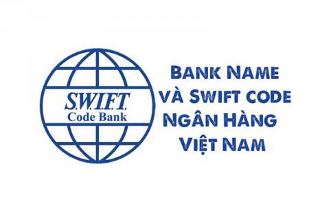 Bank name và swift code  là gì? Danh sách  Bank name và swift code của ngân hàng Việt Nam