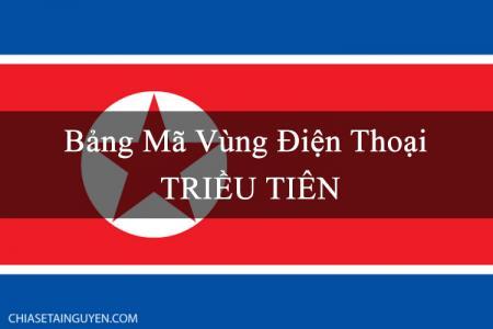 Bảng mã vùng điện thoại Triều Tiên, cách gọi điện thoại đi Triều Tiên