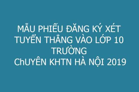 Mẫu phiếu đăng ký xét tuyển thẳng vào lớp 10 trường Chuyên KHTN Hà Nội 2019