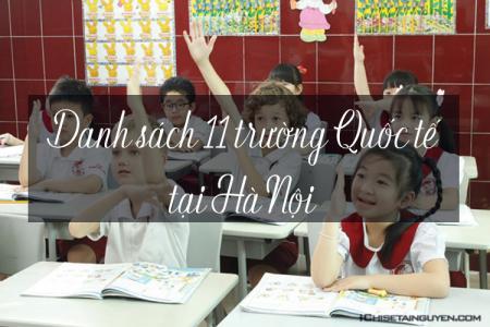 """Danh sách 11 trường Quốc tế """"Chuẩn"""" ở Hà Nội"""