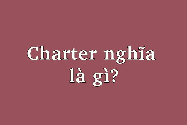 Charter là gì ?